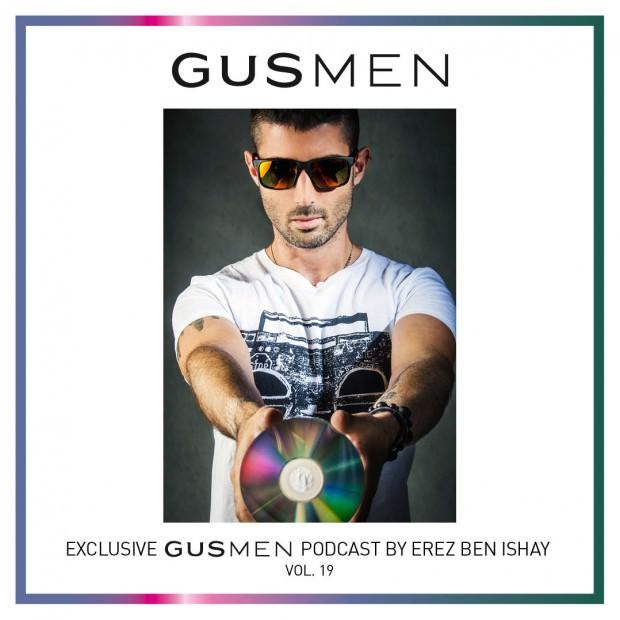 Exclusive GUSMEN Podcast Featuring DJ Erez Ben Ishay – Vol.19