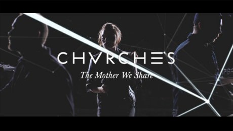CHVRCHES – The Mother We Share