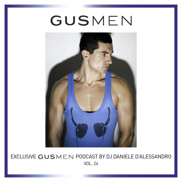 Exclusive GUSMEN Podcast Featuring DJ DANIELE D'ALESSANDRO – Vol.24