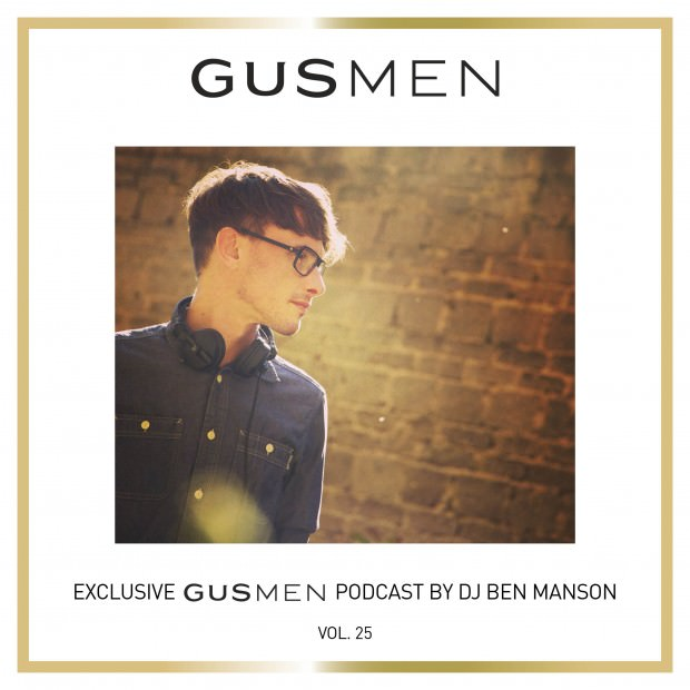 Exclusive GUSMEN Podcast Featuring DJ BEN MANSON – Vol.25