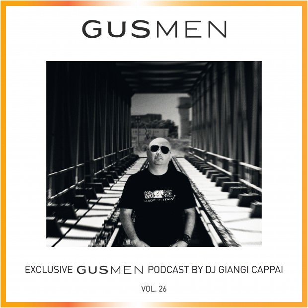 Exclusive GUSMEN Podcast Featuring DJ GIANGI CAPPAI – Vol.26