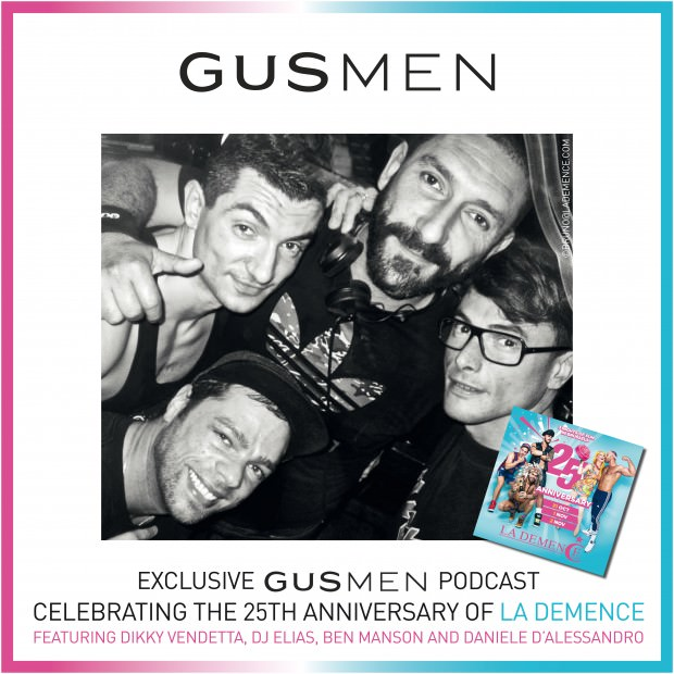 Exclusive GUSMEN Podcast Celebrating the 25th Anniversary of LA DEMENCE Featuring DJ Elias, Dikky Vendetta, Ben Manson and Daniele D'Alessandro